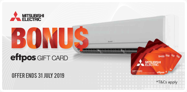 Purchase an eligible Mitsubishi split or ducted air conditioning unit from Tri-Tech to receive a BONUS Eftpos Gift Card up to the value of $400!